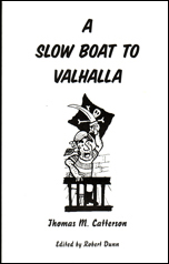 A Slow Boat to Valhalla by Thomas M. Catterson, edited by Robert Dunn