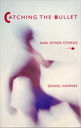 Catching the Bullet and Other Stories by Daniel Hawkes