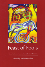 Feast of Fools Poems, Stories, and Essays on Sacred Fools and Tricksters