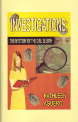 Investigations: The Mystery Of The Girl Sleuth by Kathleen Aguero