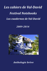 Les cahiers de Val-David Festival Notebooks Los cuadernos de Val-David 2009-2014 Anthologie brève Edited by Flavia Cosma