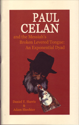 Paul Celan and the Messiah's Broken Levered Tongue: An Exponential Dyad by Daniel Y. Harris and Adam Shechter