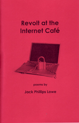 Revolt at the Internet Caf� poems by Jack Phillips Lowe