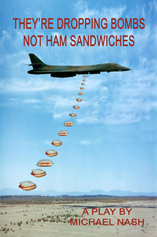 They're Dropping Bombs Not Ham Sandwiches by Michael Nash