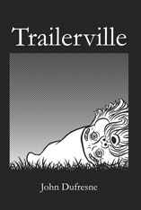 Trailerville by John Dufresne